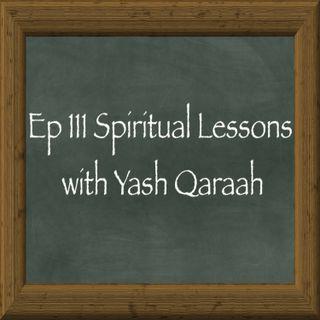 Ep111 Spiritual Lessons w/Yash Qaraah