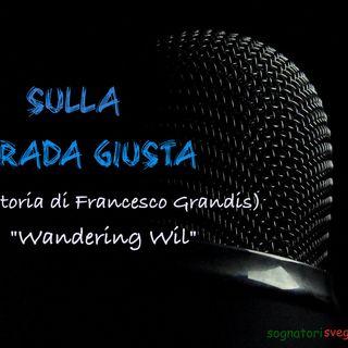 """Sulla Strada Giusta (La storia di Francesco """"Wandering Wil"""" Grandis"""