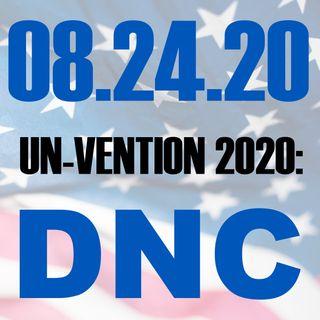 Un-Vention 2020: DNC | 082420