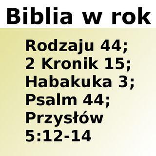 044 - Rodzaju 44, 2 Kronik 15, Habakuka 3, Psalm 44, Przysłów 5:12-14
