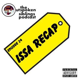 Episode 24 - Issa Recap
