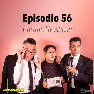 Ep 56 Chisme livestream