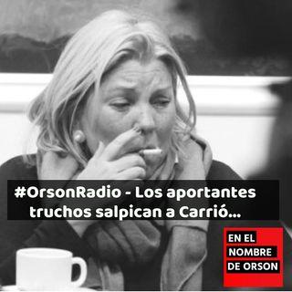 #OrsonRadio - Los aportantes truchos salpican a Carrió…