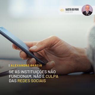 Se as instituições não funcionam, não é culpa das redes sociais