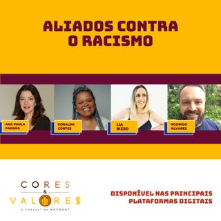 Aliados contra o racismo - Parte 1 com Ana Paula Padrão, Lia Rizzo, Egnalda Côrtes e Rodrigo Alvarez -  Cores e Valores #17