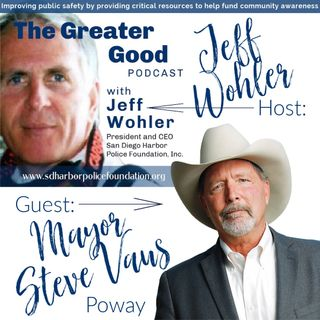 Mayor of Poway Steve Vaus LIVE on The Greater Good with Jeff Wohler Ep 277