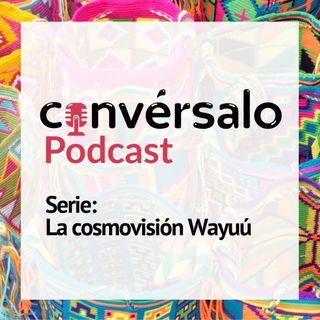 La cosmovisión e historia del pueblo Wayuú - Convérsalo Podcast