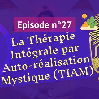 28: La thérapie intégrale par autoréalisation mystique (TIAM)