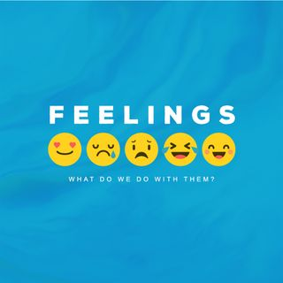 Feelings - What do we do with them?