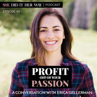 SDH 090: Profit Off of Your Passion | A conversation with Erica Gellerman