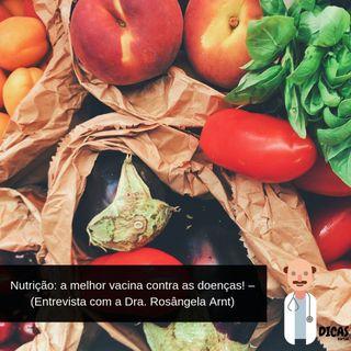065 Nutrição: a melhor vacina contra as doenças! – (Entrevista com a Dra. Rosângela Arnt)