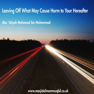 Leaving Off What May Cause Harm to Your Hereafter (Al-Wara') | Abu 'Atiyah Mahmoud bin Muhammad