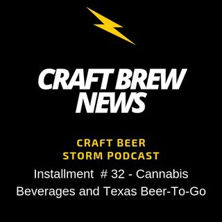 Craft Brew News # 32 - Cannabis Beverages and Texas Beer-To-Go