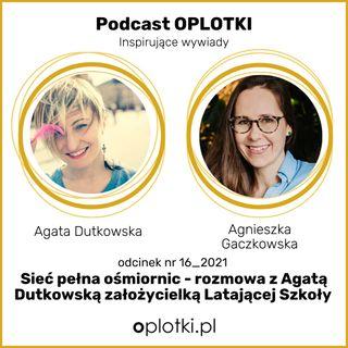 16_2021 Sieć pełna ośmiornic – rozmowa z Agatą Dutkowską – założycielką Latającej Szkoły