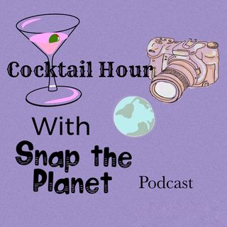 Episode 10 - Cocktail Hour With Snap The Planet: It's Fall Y'all!