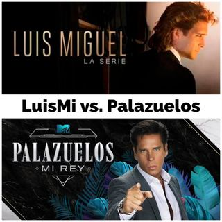 Episodio 10 Luis Miguel (La Serie) vs. Palazuelos Mirrey (reality)