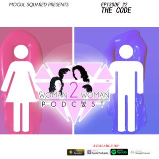 Woman 2 Woman Podcast - Ep. 22: The Code