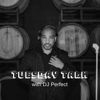 Episode 1 Tuesday Talk with DJ Perfect