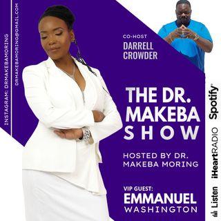 The Dr Makeba Show, Hosted by Dr Makeba (c0-host, Darrell Crowder) .. GUEST: Emmanuel Washington