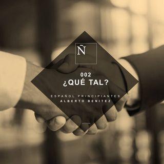 002 ¿Qué tal? - Español principiantes
