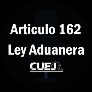 Articulo 162 Ley Aduanera México