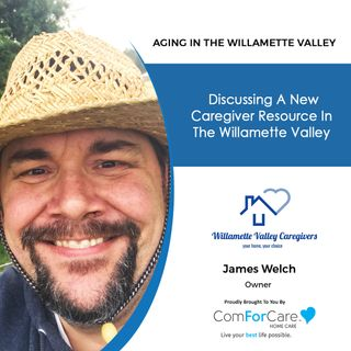 1/2/21: James Welch from Willamette Valley Caregivers | INTRODUCING A NEW CAREGIVER RESOURCE IN THE WILLAMETTE VALLEY