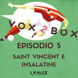 Episodio 5 - Saint Vincent e insalatine