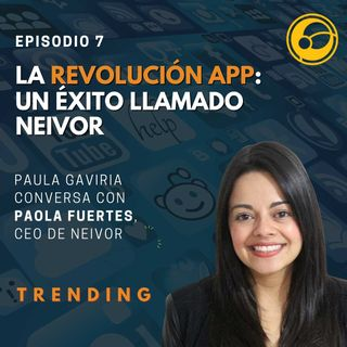 La Revolución App: Un Éxito llamado Neivor | Episodio 7 Paula Gaviria y Paola Fuertes