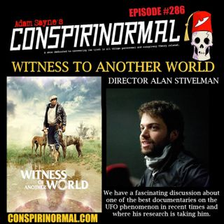 Conspirinormal Episode 286- Alan Stivelman ( Witness of Another World)