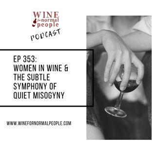 Ep 353: Women in Wine and the Subtle Symphony of Quiet Misogyny
