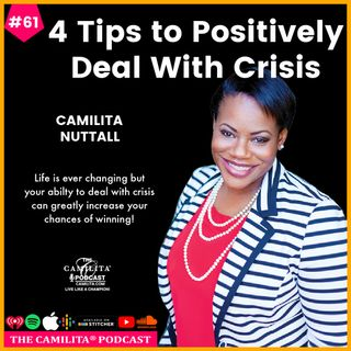 61: Camilita Nuttall | 4 Tips to Positively Deal With Crisis