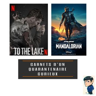 Series ToTheLake et The Mandalorian - Carnets d'un Quarantenaire Curieux n°35