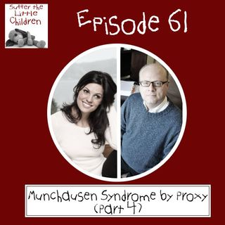 Episode 61 - Munchausen Syndrome by Proxy Part 4