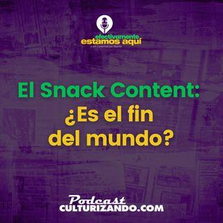 El Snack Content: ¿Es el fin del mundo? • Culturizando