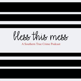 Bless this Mess: A True Crime Podcast