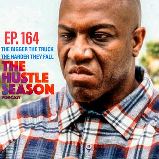 The Hustle Season: Ep. 164 The Bigger The Truck, The Harder They Fall