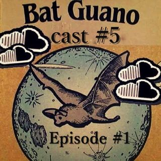 BAT GUANOCAST #5 Episode #1