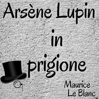 lupin ladro gentiluomo - Arsène Lupin in prigione - Maurice Leblanc