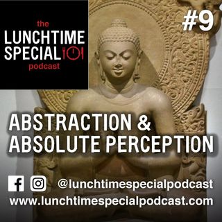 Abstraction and Absolute Perception - Episode 9