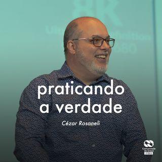 Praticando a verdade // Cézar Rosaneli