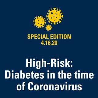High-Risk: Diabetes in the Time of Coronavirus 4.16.20