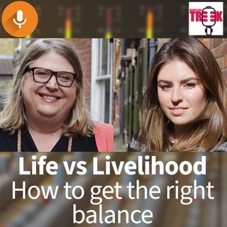 EP 8: Life vs Livelihood: How to get the right balance