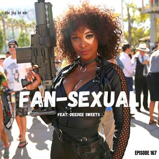 Episode 167: Fan-Sexual feat. DeeDee Sweets