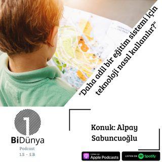 """""""Daha adil bir eğitim sistemi için teknoloji nasıl kullanılır?"""" -Konuk: Alpay Sabuncuoğlu"""