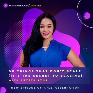 Do Things That Don't Scale (It's the Secret to Scaling) With Crysta Tyus