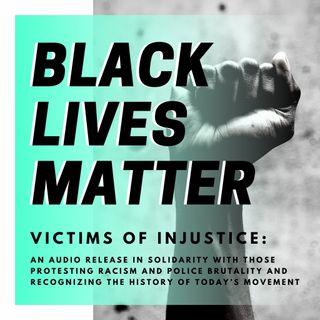 BLACK LIVES MATTER: Victims of Injustice (Bonus episode)