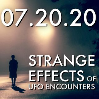 Strange Effects of UFO Encounters | MHP 07.20.20.