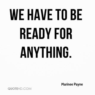WE HAVE TO BE READY FOR ANYTHING