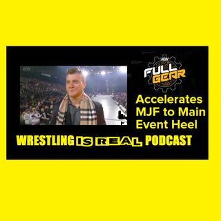AEW Full Gear Accelerates MJF to Main Event Heel KOP 11.10.19
