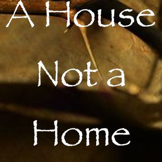 A house, not a home